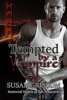 Tempted by a Vampire: Billionaire, Rock Stars, Vampires (Immortal Hearts of San Francisco Book 1) by [Griscom, Susan]