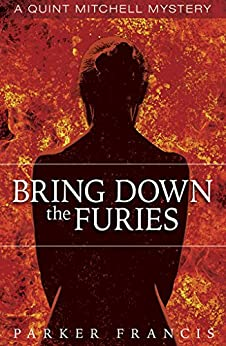 Bring Down the Furies (Quint Mitchell Mystery Series Book 2) by [Francis, Parker]