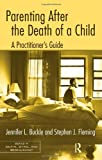 Parenting after the Death of a Child, Jennifer Buckle, 0415995736