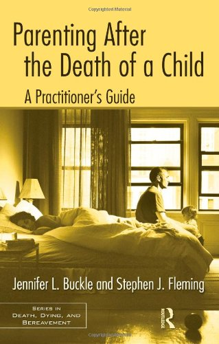 Parenting After the Death of a Child: A Practitioner's Guide (Series in Death, Dying, and Bereavement)