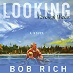 Looking Through Water: A Novel | Bob Rich