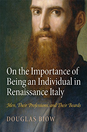 On the Importance of Being an Individual in Renaissance Italy: Men, Their Professions, and Their Beards (Haney Foundation Series)