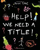 Help! We Need a Title!, Herve Tullet, 0763670219