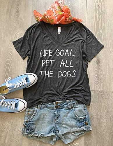 Life Goal Pet All The Dogs. Women's V Neck Slouchy. Bella V Neck. Dog Lovers Shirt. Super Soft Cotton Blend Stretch T Shirt. Medium-Light Weight Comfy Shirt. Free Shipping
