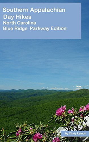 Southern Appalachian Day  Hikes: North Carolina Blue Ridge Parkway Trails Edition (Southern Appalachian Day Hikes Book 2) (Blue Ridge Mountain Hiking Trails North Carolina)