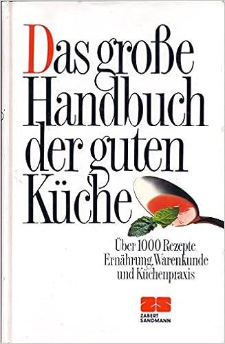 Das Grosse Handbuch Der Guten Kuche Uber 1000 Rezepte Amazon De Bettina Blank Kathrin Koelle Elisabeth Lange Bucher