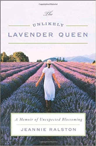 8b0e442e7570a The Unlikely Lavender Queen: A Memoir of Unexpected Blossoming: Jeannie  Ralston: 9780767927956: Amazon.com: Books