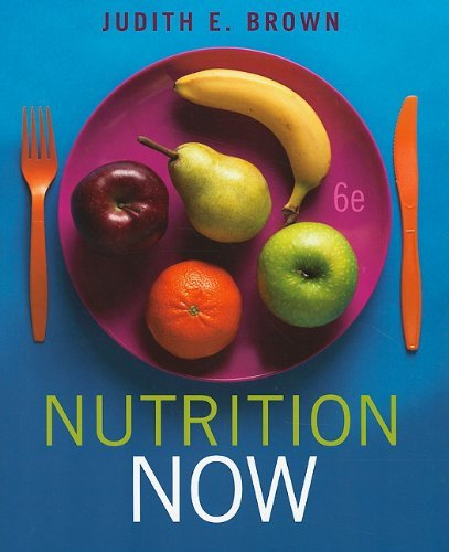 By Judith E. Brown - Nutrition Now: 6th (sixth) Edition
