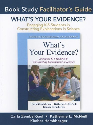 Facilitator's Guide for What's Your Evidence?: Engaging K-5 Children in Constructing Explanations in Science 1st edition by Zembal-Saul, Carla L., McNeill, Katherine L., Hershberger, K (2012) Paperback