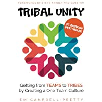 Tribal Unity: Getting from Teams to Tribes by Creating a One Team Culture