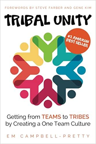 Tribal Unity: Getting from Teams to Tribes by Creating a One