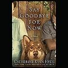 Say Goodbye for Now Hörbuch von Catherine Ryan Hyde Gesprochen von: Nick Podehl, Teri Schnaubelt