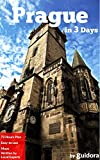 Prague in 3 Days (Travel Guide 2016):A Perfect 72h Plan with the Best Things to Do in Prague, Czech: Includes:Detailed Itinerary,Google Maps, Local Secrets, ... Food Guide. Save Time and Money.Get it Now!