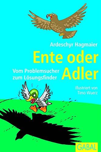 Ente oder Adler: Vom Problemsucher zum Lösungsfinder (Dein Erfolg) (German Edition)
