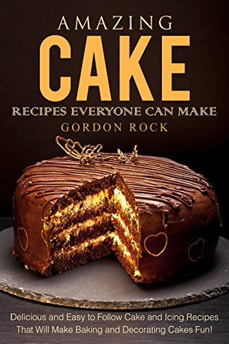 Amazing Cake Recipes Everyone Can Make Delicious and Easy to Follow