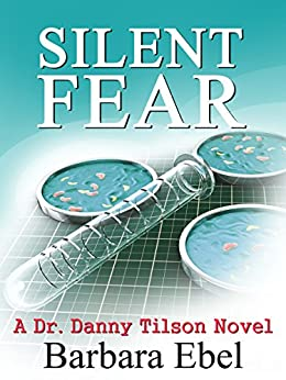 Silent Fear: a Medical Mystery (A Dr. Danny Tilson Novel Book 2) by [Ebel, Barbara]