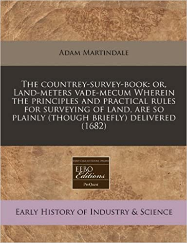 The countrey-survey-book: or, Land-meters vade-mecum Wherein the principles and practical rules for surveying of land, are so plainly (though briefly) delivered (1682)