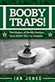 Booby Traps!: The History of Deadly Devices, from World War I to Vietnam
