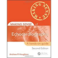 Making Sense of Echocardiography: A Hands-on Guide, Second Edition