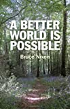A Better World Is Possible, Bruce Nixon, 1846945143
