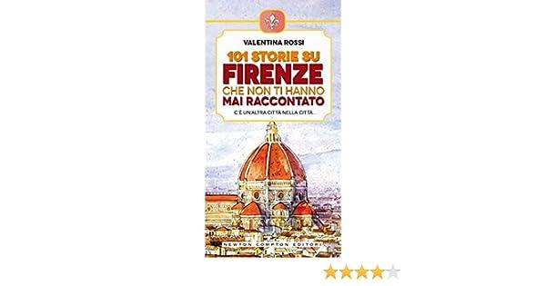 101 storie su Firenze che non ti hanno mai raccontato (eNewton Manuali e Guide) (Italian Edition) eBook: Rossi, Valentina: Amazon.es: Tienda Kindle