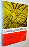 Building with Wood and Other Aspects of Nineteenth Century Building in Central Canada, John I. Rempel, 0802064280