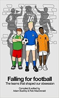 Falling For Football: The teams that shaped our obsession