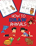 img - for How to Draw Animals: Learn to Draw For Kids, Step by Step Drawing (How to Draw Books for Kids) book / textbook / text book