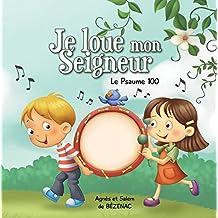 Je loue mon Seigneur: Le Psaume 100 (Chapitres de la Bible pour enfants t. 3) (French Edition)