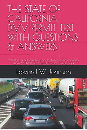 THE STATE OF  CALIFORNIA DMV PERMIT TEST WITH QUESTIONS & ANSWERS: 241 Drivers test questions for California DMV written Exam: 2019 Drivers Permit/License Study Book (California Drivers License Test Questions And Answers)