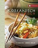 Koreanisch vegetarisch: Die kaum bekannte, fettarme, phantasievolle und küchenfreundliche Art asiatisch zu kochen.