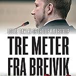 Tre meter fra Breivik: En beretning fra Nordens største terrorretsag | Louise Damløv,Cecilie Kallestrup