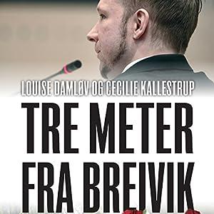 Tre meter fra Breivik: En beretning fra Nordens største terrorretsag Audiobook