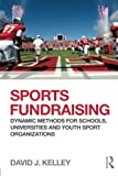 Sports Fundraising : Dynamic Methods for Schools, Universities and Youth Sport Organizations, Kelley, David J., 0415507197