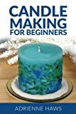img - for Candle Making for Beginners: Step by step guide to making your own candles at home: Simple and Easy! book / textbook / text book
