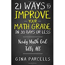 21 Ways to Improve Your Math Grade in 30 Days or Less: Nerdy Math Girl Tells All