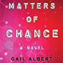 Matters of Chance: A Novel Audiobook by Gail Albert Narrated by Suehyla El'Attar