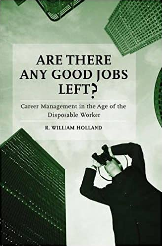 Are There Any Good Jobs Left?: Career Management In The Age Of The  Disposable Worker: R. William Holland: 9780275990442: Amazon.com: Books