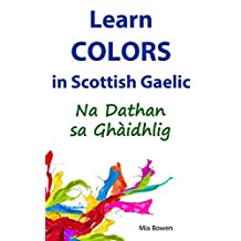 Learn Colors in Scottish Gaelic: Na Dathan sa Ghàidhlig (Learn Scottish Gaelic Book 3)