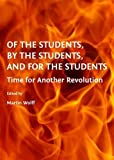 Of the Students, by the Students, and for the Students: Time for Another Revolution, Martin Wolff, 1443825654
