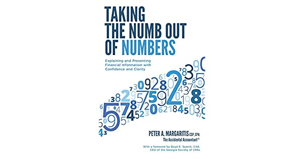 Amazon.com: Taking the Numb Out of Numbers: Explaining and Presenting  Financial Information with Confidence and Clarity (9781948238014):  Margaritis CPA, Peter A.: Books