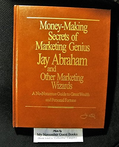 money-making-secrets-of-marketing-genius-jay-abraham-and-other-marketing-wizards-a-no-nonsense-guide
