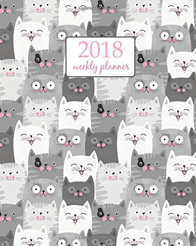 2018 Weekly Planner: Calendar Schedule Organizer Appointment Journal Notebook and Action day, cute cats art design (2018 Weekly Planners) (Volume 75)