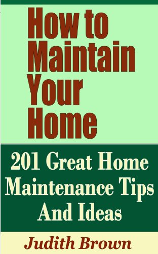 Amazon.com: How to Maintain Your Home - 201 Great Home Maintenance on home repair tips, home inspection tips, home repair help, home storage tips, home buying tips, home security tips, home management tips, home recycling tips, home cleaning tips, home marketing tips, home remodeling tips, home safety tips, home improvement, home selling tips, real estate tips, home energy tips, tips for selling your home, home heating tips, photography tips, home fix-it tips, home care tips, home decor tips, home insurance tips, home protection tips, home design tips,