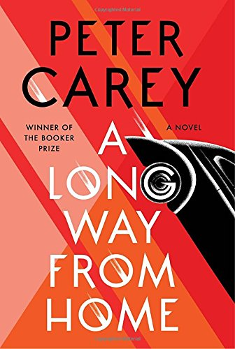 Book cover from A Long Way from Home: A novel by Peter Carey