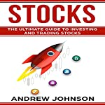Stocks: The Ultimate Guide to Investing and Trading Stocks | Andrew Johnson