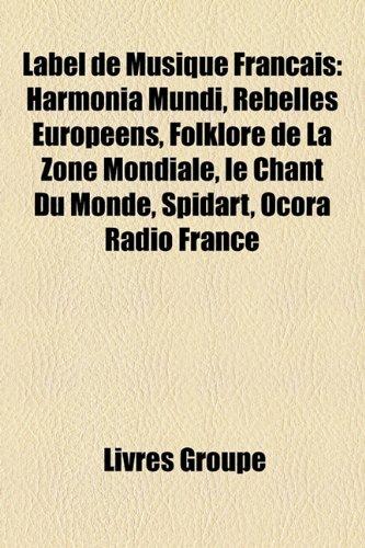 Label de Musique Français: Harmonia Mundi, Rebelles Européens, Folklore de La Zone Mondiale, le Chant Du Monde, Spidart, Ocora Radio France