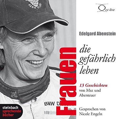 Frauen, die gefährlich leben: 13 Geschichten von Mut und Abenteuer. 2 CDs