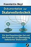 Skalarwellentechnik: Dokumentation zur Skalarwellentechnik für das Experimentier-Set und das Power-Kit zur Übertragung elektrischer Skalarwellen. Für ... Erfahrungsberichte erweiterte 4. Auflage 2012