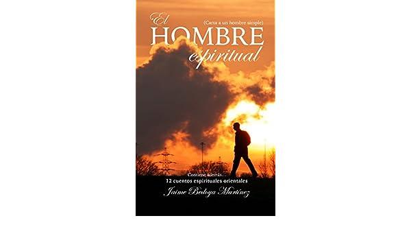 Amazon.com: El hombre espiritual: Carta a un hombre simple (Spanish Edition) eBook: Jaime Bedoya Martínez: Kindle Store